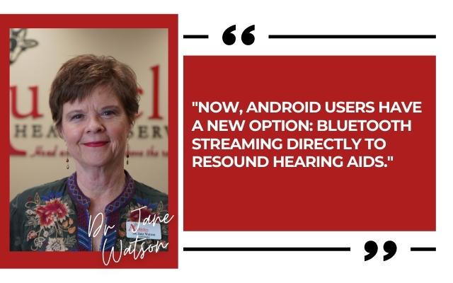 Android Users New Option: Bluetooth Streaming Directly To Resound Hearing Aids