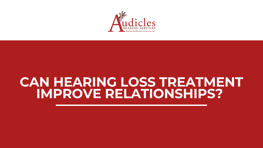 Can Hearing Loss Treatment Improve Relationships?