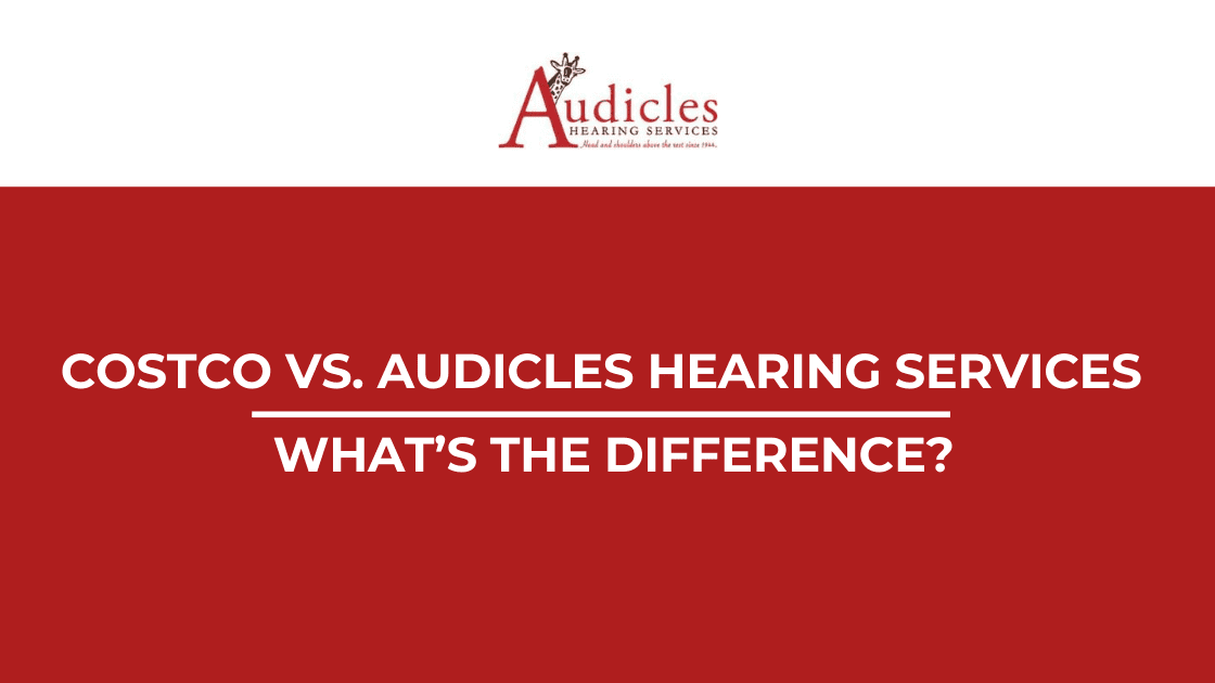 Costco vs. Audicles Hearing Services - What's The Difference?