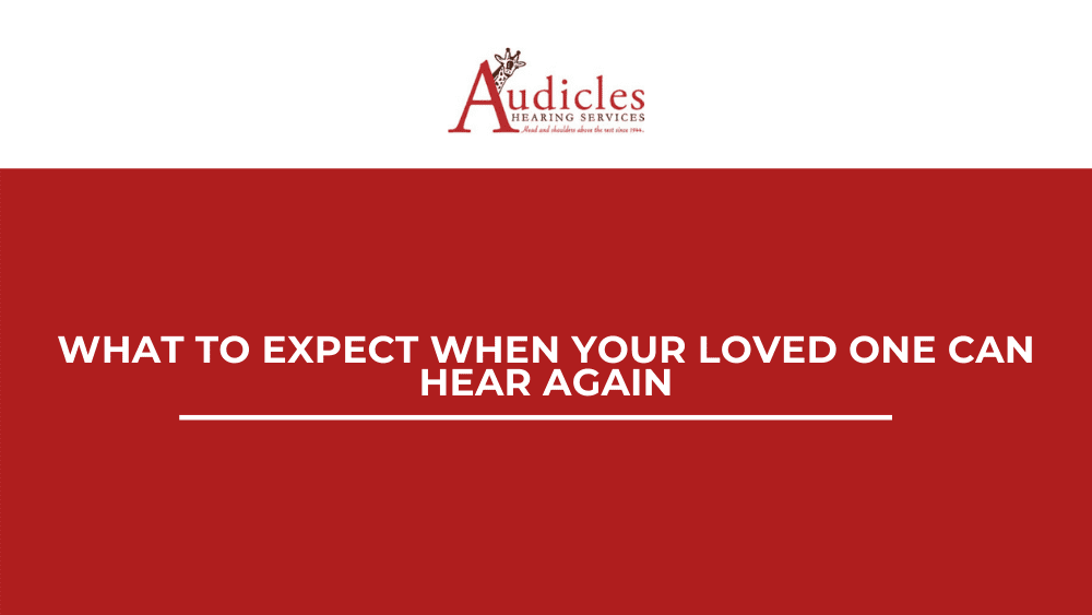 What to Expect When Your Loved One Can Hear Again